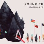 Young The Giant Something To Believe In